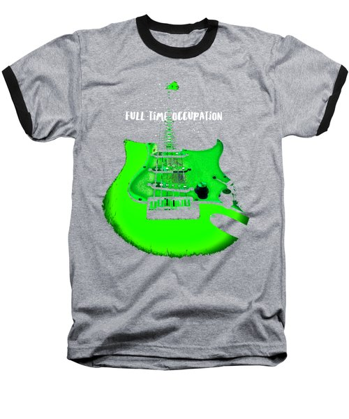 Green Guitar Full Time Occupation Baseball T-Shirt