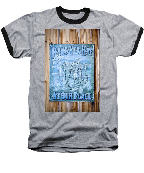Hang Yer Hat At Our Place Baseball T-Shirt