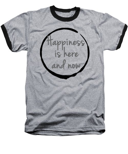Happiness Is Here And Now Baseball T-Shirt