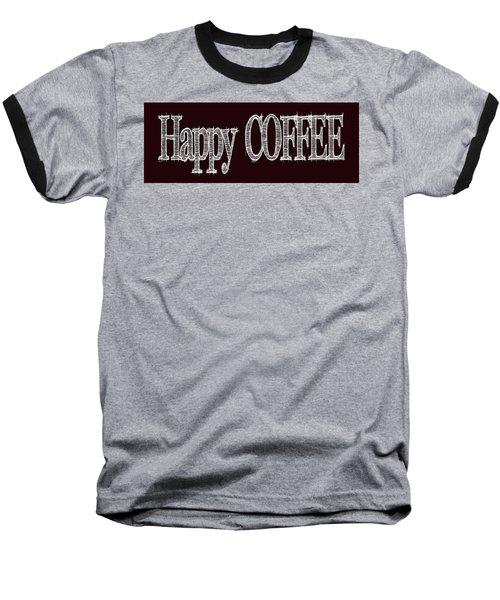 Happy Coffee Mug 2 Baseball T-Shirt by Robert J Sadler