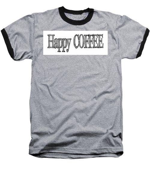 Happy Coffee Mug Baseball T-Shirt by Robert J Sadler