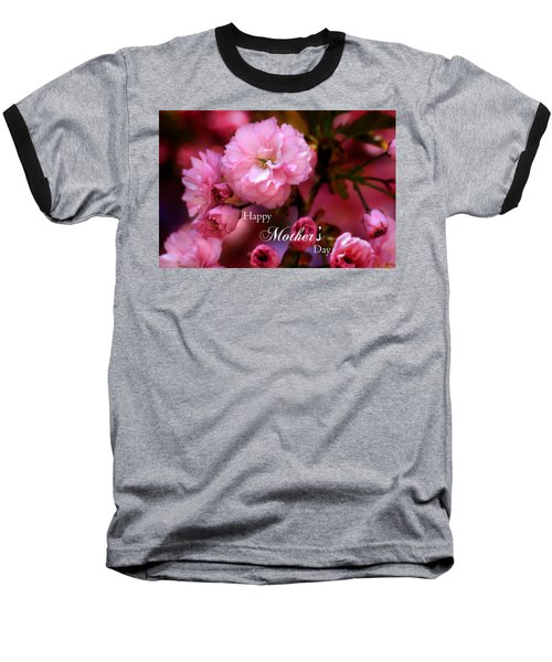Baseball T-Shirt featuring the photograph Happy Mothers Day Spring Pink Cherry Blossoms by Shelley Neff