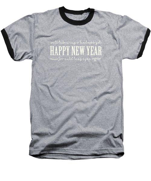 Baseball T-Shirt featuring the digital art Happy New Year Auld Lang Syne Lyrics by Heidi Hermes