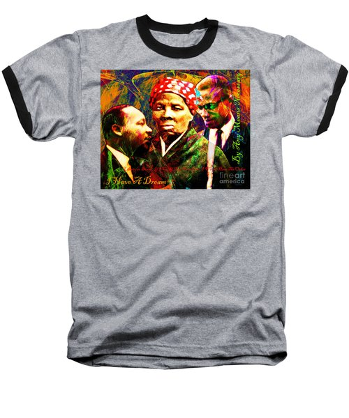 Harriet Tubman Martin Luther King Jr Malcolm X 20160421 Text Baseball T-Shirt