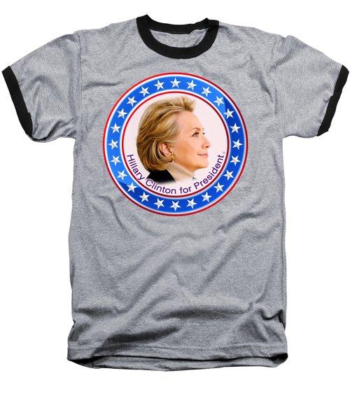 Hillary For President Baseball T-Shirt by The Art Angel Don