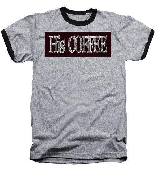 His Coffee Mug 2 Baseball T-Shirt by Robert J Sadler