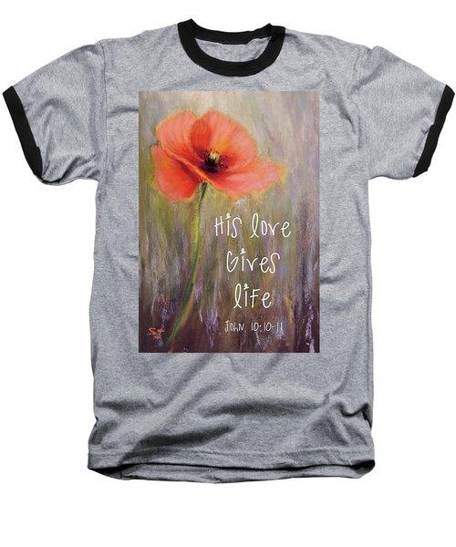 His Love Gives Life Baseball T-Shirt