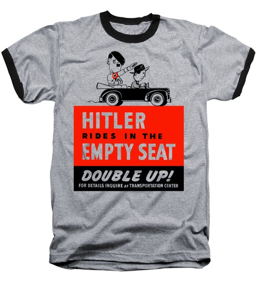 Hitler Rides In The Empty Seat Baseball T-Shirt