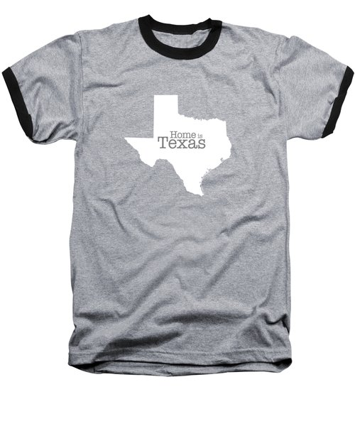 Home Is Texas Baseball T-Shirt by Bruce Stanfield