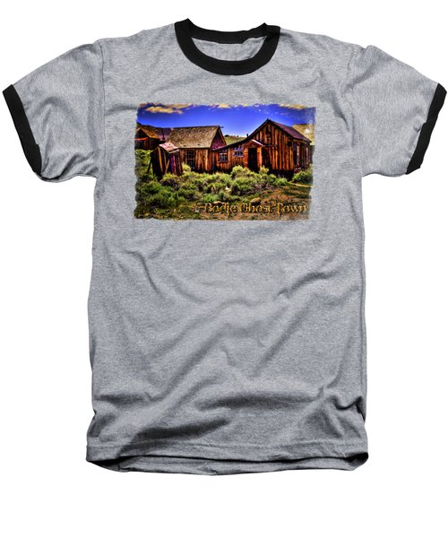 House, Shed And Outhouse Bodie Ghost Town Baseball T-Shirt