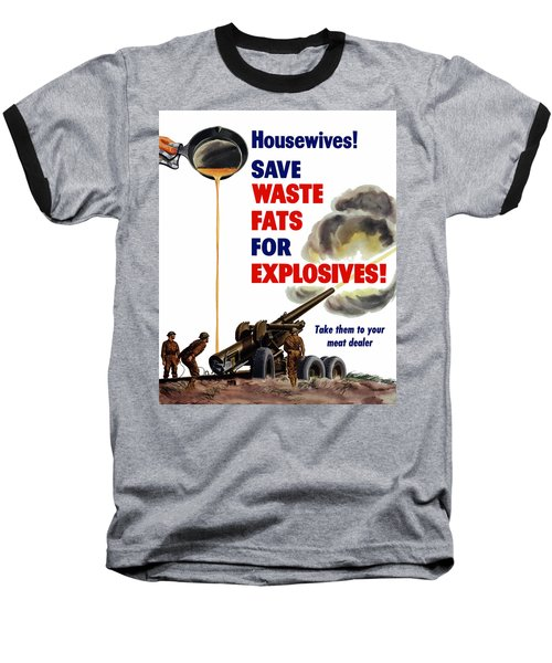 Housewives - Save Waste Fats For Explosives Baseball T-Shirt