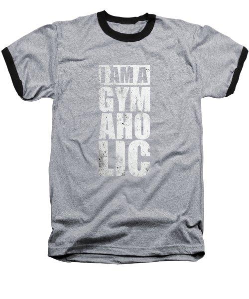 I Am A Gym Aholic Gym Motivational Quotes Poster Baseball T-Shirt