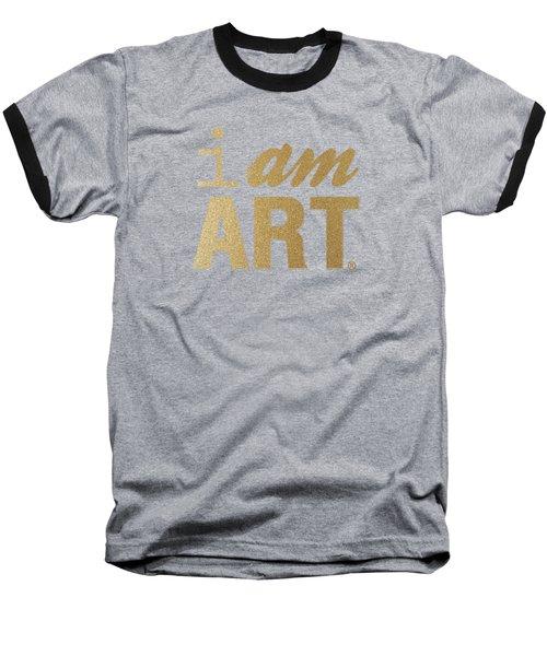 I Am Art- Gold Baseball T-Shirt