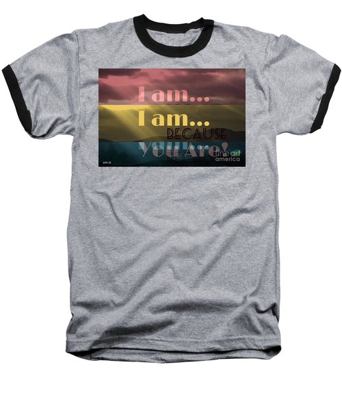 I Am Because You Are Baseball T-Shirt