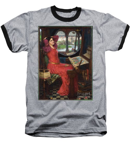 I Am Half-sick Of Shadows, Said The Lady Of Shalott Baseball T-Shirt