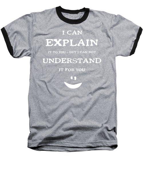 I Can Explain It White Letters Baseball T-Shirt