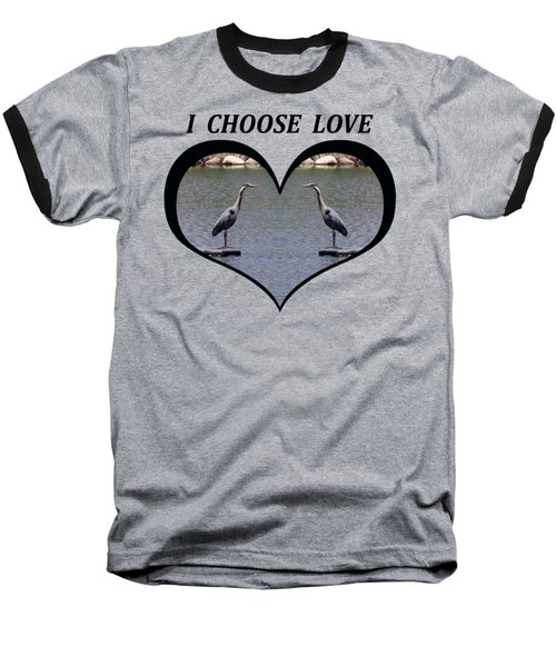 I Chose Love With A Heart Framing Blue Herons On A Pond Baseball T-Shirt by Julia L Wright