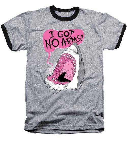 I Got No Arms Baseball T-Shirt