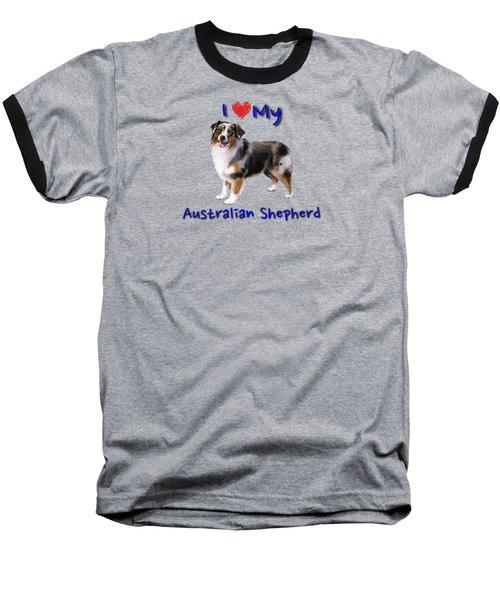 I Heart My Australian Shepherd Baseball T-Shirt