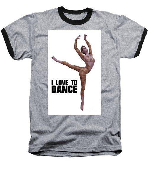 I Love To Dance Baseball T-Shirt by Esoterica Art Agency