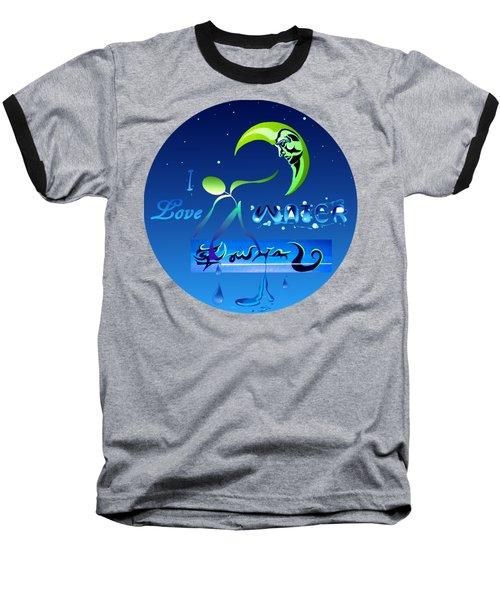 I Love Water  Baseball T-Shirt