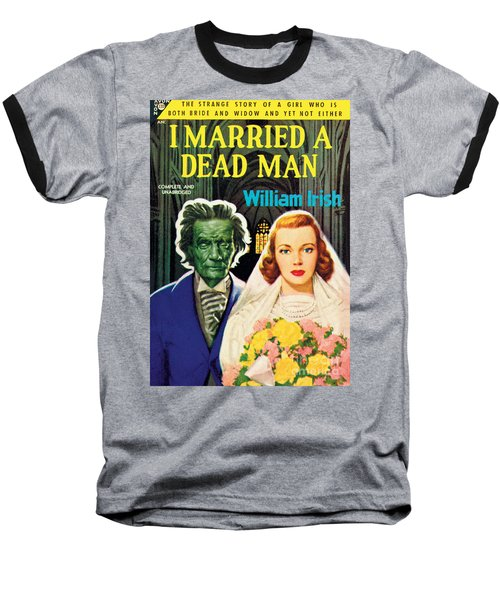 I Married A Dead Man Baseball T-Shirt by Unknown Artist