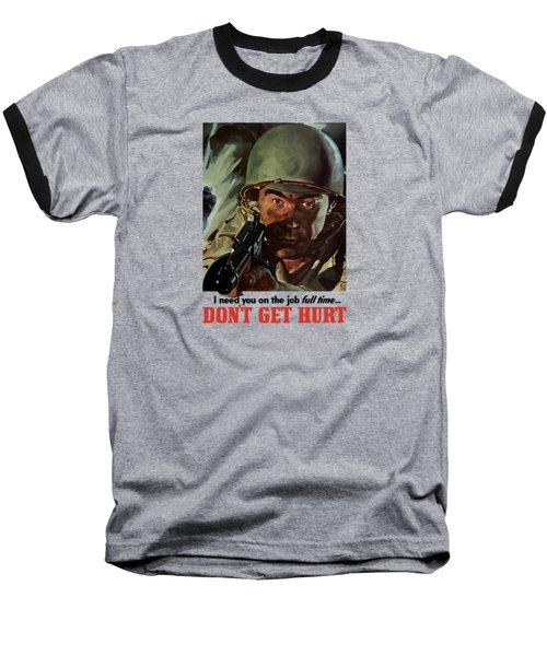 I Need You On The Job Full Time Baseball T-Shirt