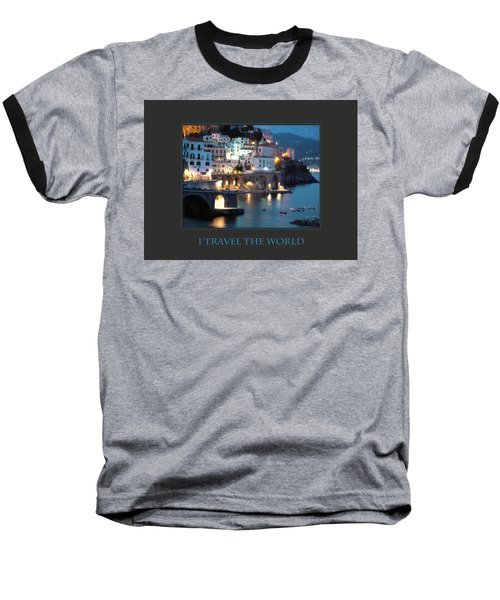 I Travel The World Amalfi Baseball T-Shirt by Donna Corless