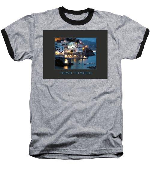I Travel The World Amalfi Baseball T-Shirt