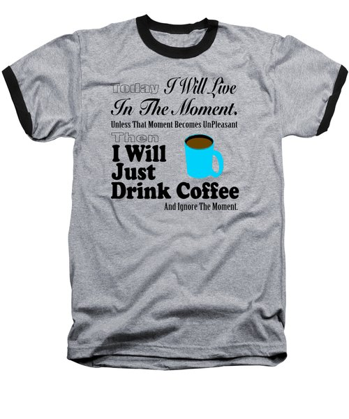 I Will Just Drink Coffee Baseball T-Shirt