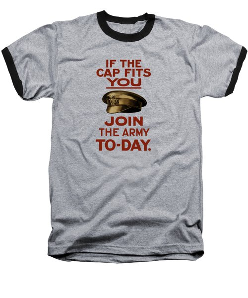If The Cap Fits You Join The Army Baseball T-Shirt