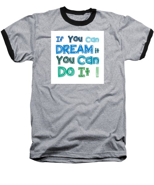 If You Can Dream It You Can Do It Baseball T-Shirt by Gina Dsgn