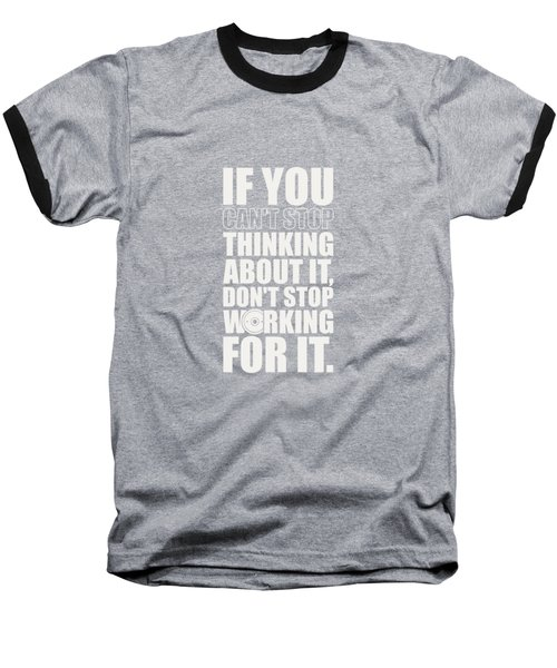 If You Cant Stop Thinking About It, Dont Stop Working For It. Gym Motivational Quotes Poster Baseball T-Shirt