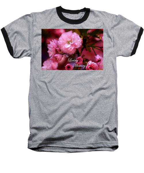 Baseball T-Shirt featuring the photograph In Loving Memory Spring Pink Cherry Blossoms by Shelley Neff