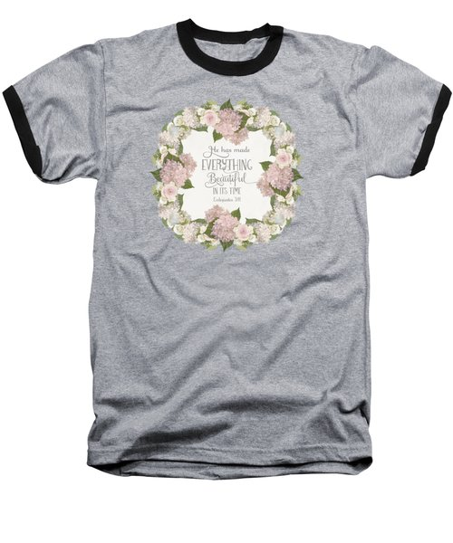 Baseball T-Shirt featuring the painting Inspirational Scripture - Everything Beautiful Pink Hydrangeas And Roses by Audrey Jeanne Roberts