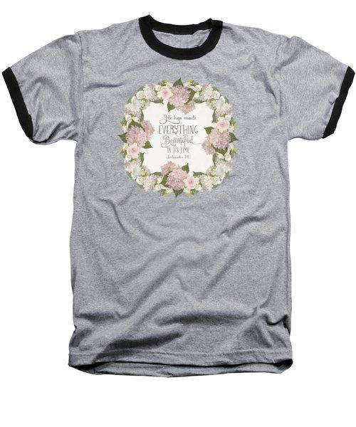 Inspirational Scripture - Everything Beautiful Pink Hydrangeas And Roses Baseball T-Shirt