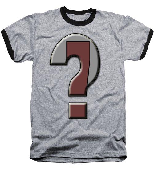 Interrobang 4 Baseball T-Shirt by Brian Wallace