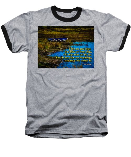 Irish Blessing - There Are Good Ships... Baseball T-Shirt