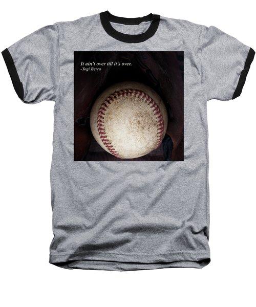 It Ain't Over Till It's Over - Yogi Berra Baseball T-Shirt by David Patterson