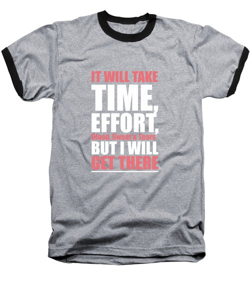 It Will Take Time, Effort, Blood, Sweat Tears But I Will Get There Life Motivational Quotes Poster Baseball T-Shirt