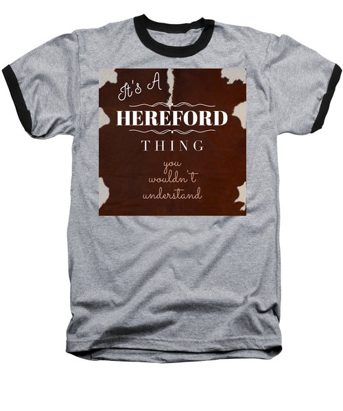 It's A Hereford Thing You Wouldn't Understand Baseball T-Shirt