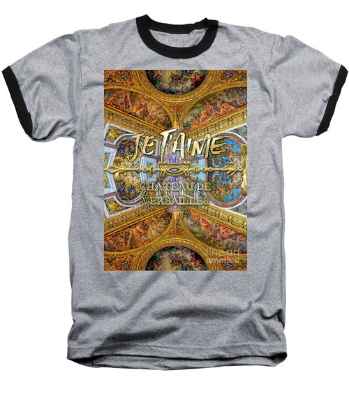 Je Taime Chateau Versailles Peace Salon Hall Of Mirrors Baseball T-Shirt