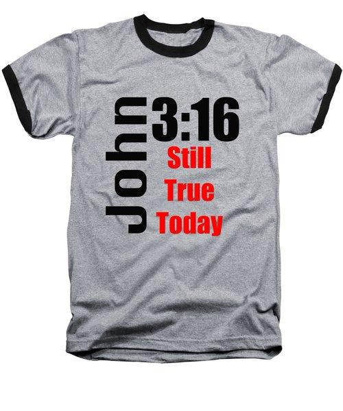 John 3 16 Till True Today Baseball T-Shirt