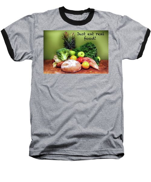 Just Eat Real Food Baseball T-Shirt