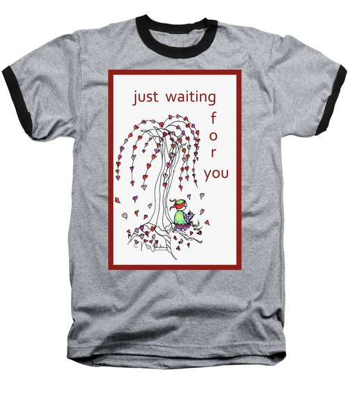 Just Waiting For You Baseball T-Shirt