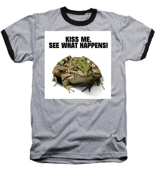 Kiss Me. See What Happens Baseball T-Shirt
