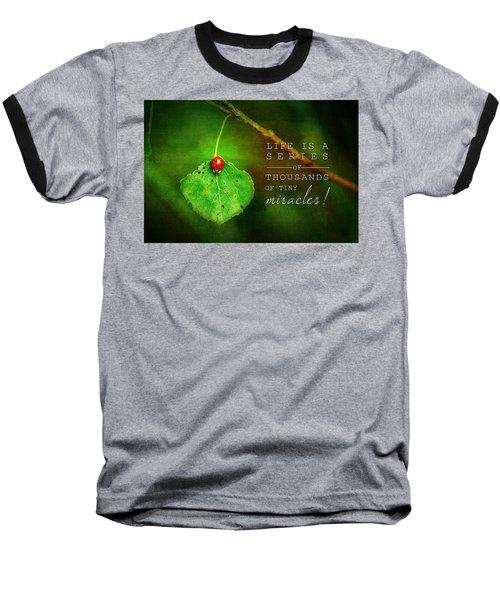 Ladybug On Leaf Thousand Miracles Quote Baseball T-Shirt