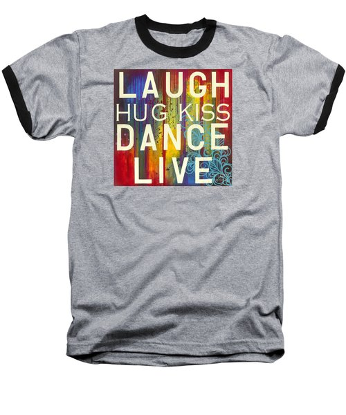 Baseball T-Shirt featuring the painting Laugh Hug Kiss Dance Live by Carla Bank