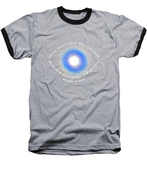 Let My Heart Reflect Thy Light 1 Baseball T-Shirt by Agnieszka Ledwon