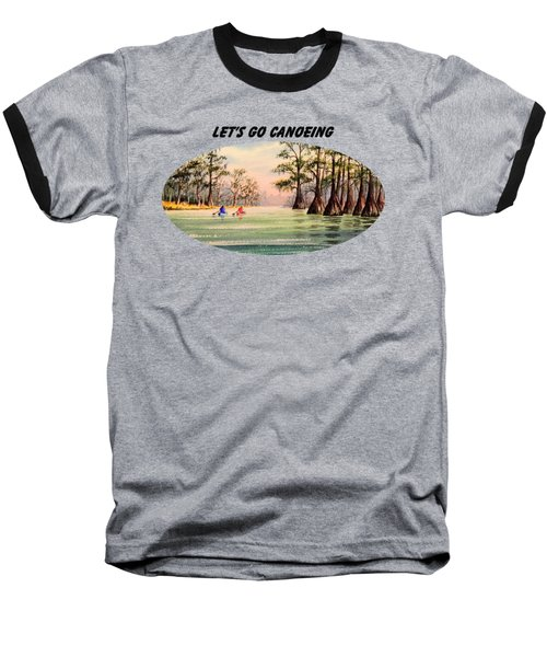 Let's Go Canoeing Baseball T-Shirt by Bill Holkham